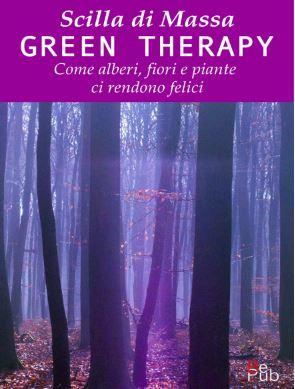 Green Therapy. Come alberi fiori e piante ci rendono felici. Scilla di Massa. Natural Antiage